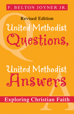 United Methodist Questions, United Methodist Answers, Revised Edition: Exploring Christian Faith