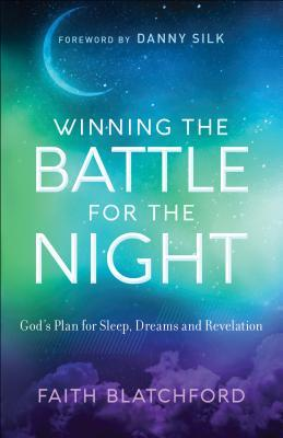 Winning the Battle for the Night: God's Plan for Sleep, Dreams and Revelation