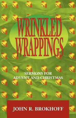 Wrinkled Wrappings: Sermons for Advent and Christmas