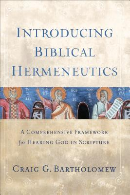 Introducing Biblical Hermeneutics: A Comprehensive Framework for Hearing God in Scripture