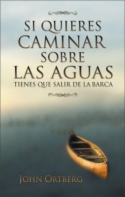 Si Quieres Caminar Sobre Las Aguas Tiene Que Salir de la Barca = If You Want to Walk on Water