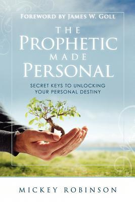 The Prophetic Made Personal: Secret Keys to Unlocking Your Personal Destiny