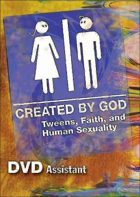 Created by God DVD Assistant: Tweens, Faith, and Human Sexuality New Edition