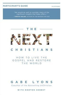 The Next Christians Participant's Guide: How to Live the Gospel and Restore the World