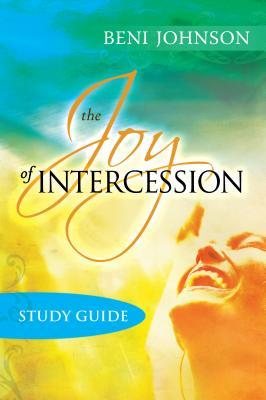The Joy of Intercession Study Guide: Becoming a Happy Intercessor
