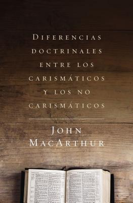 Diferencias Doctrinales Entre Los Carismaticos y Los No Carismaticos