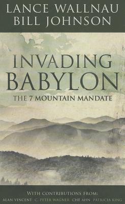 Invading Babylon: The 7 Mountain Mandate