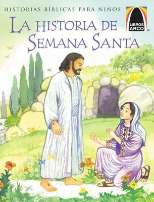 La Historia de Semana Santa = The Week That Led to Easter