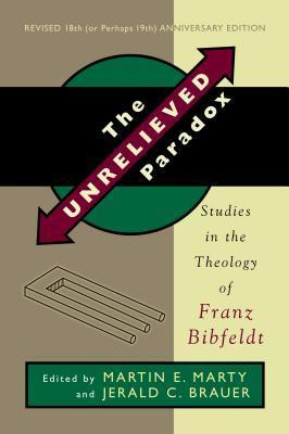 The Unrelieved Paradox: Studies in the Theology of Franz Bibfeldt