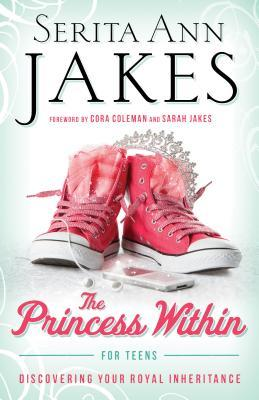 Princess Within for Teens: Discovering Your Royal Inheritance