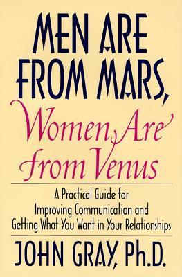 Men Are from Mars, Women Are from Venus: Practical Guide for Improving Communication and Getting What You Want in Your Relationships