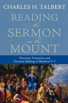Reading the Sermon on the Mount: Character Formation and Decision Making in Matthew 5-7