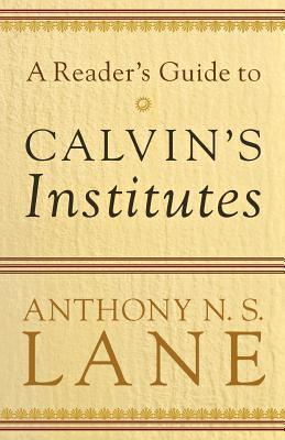 A Reader's Guide to Calvin's Institutes