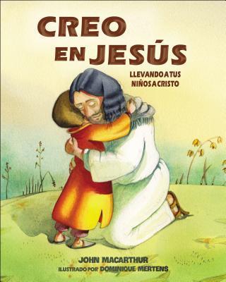 Creo en Jesus: Llevando A Tus Ninos A Cristo
