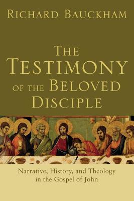 The Testimony of the Beloved Disciple: Narrative, History, and Theology in the Gospel of John
