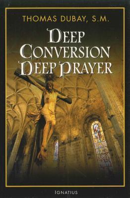 Deep Conversion/Deep Prayer