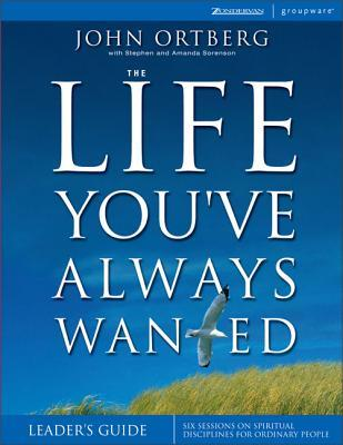 The Life You've Always Wanted: Six Sessions on Spiritual Disciplines for Ordinary People