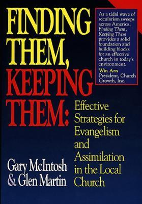 Finding Them, Keeping Them: Effective Strategies for Evangelism and Assimilation in the Local Church