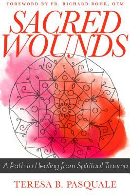 Sacred Wounds: A Path to Healing from Spiritual Trauma