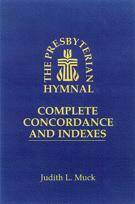 The Presbyterian Hymnal: Complete Concordance and Indexes