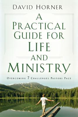 A Practical Guide for Life and Ministry: Overcoming 7 Challenges Pastors Face