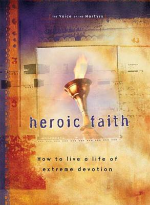 Heroic Faith: How to Live a Life of Extreme Devotion