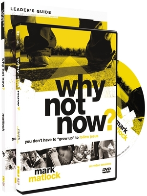 "Why Not Now? Leader's Guide with DVD: You Don't Have to ""grow Up"" to Follow Jesus"