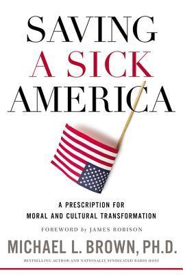 Saving a Sick America: A Prescription for Moral and Cultural Transformation