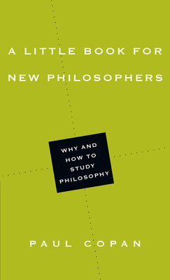 A Little Book for New Philosop: Why and How to Study Philosophy