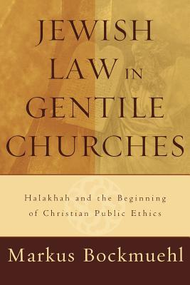 Jewish Law in Gentile Churches: Halakhah and the Beginning of Christian Public Ethics