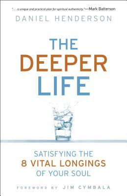 Deeper Life: Satisfying the 8 Vital Longings of Your Soul