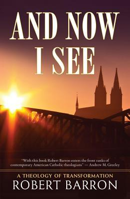 And Now I See . . .: A Theology of Transformation
