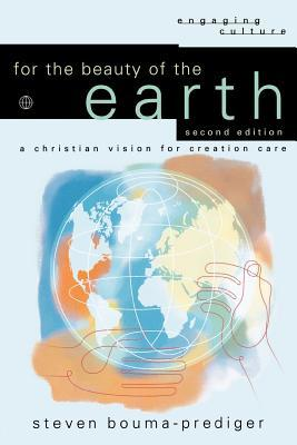 For the Beauty of the Earth: A Christian Vision for Creation Care