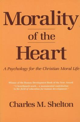 Morality of the Heart: A Psychology for the Christian Moral Life