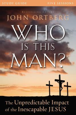 Who Is This Man? Study Guide: The Unpredictable Impact of the Inescapable Jesus