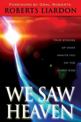 We Saw Heaven: True Stories of What Awaits Us on the Other Side