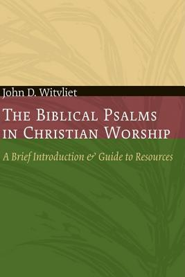 The Biblical Psalms in Christian Worship: A Brief Introduction and Guide to Resources