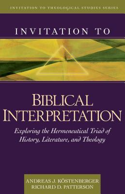 Invitation To Biblical Interpretation Exploring The Hermeneutical Triad Of History Literature And Theology