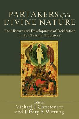 Partakers of the Divine Nature: The History and Development of Deification in the Christian Traditions