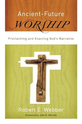 Ancient-Future Worship: Proclaiming and Enacting God's Narrative