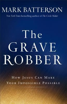 The Grave Robber: How Jesus Can Make Your Impossible Possible