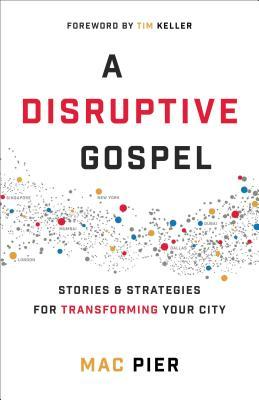 A Disruptive Gospel: Stories and Strategies for Transforming Your City