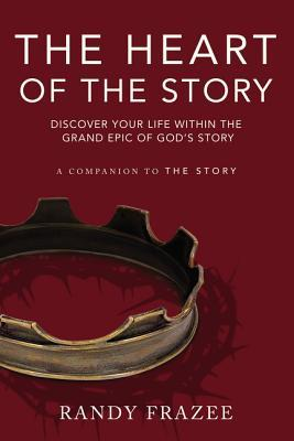 The Heart of the Story: Discover Your Life Within the Grand Epic of God's Story