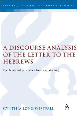 A Discourse Analysis of the Letter to the Hebrews: The Relationship Between Form and Meaning