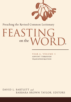 Feasting on the Word: Year A, Volume 1: Advent Through Transfiguration