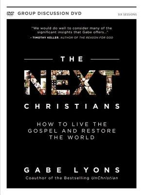 The Next Christians: How to Live the Gospel and Restore the World