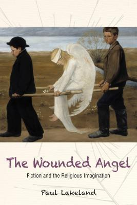 Wounded Angel: Fiction and the Religious Imagination