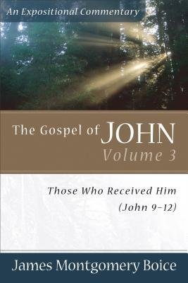The Gospel of John: Those Who Received Him (John 9-12)