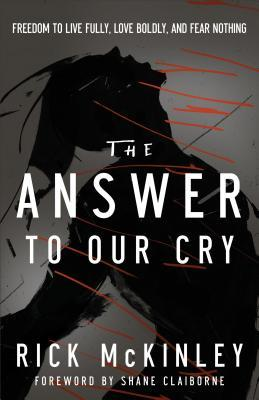 Answer to Our Cry: Freedom to Live Fully, Love Boldly, and Fear Nothing