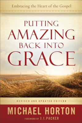 Putting Amazing Back into Grace: Embracing the Heart of the Gospel